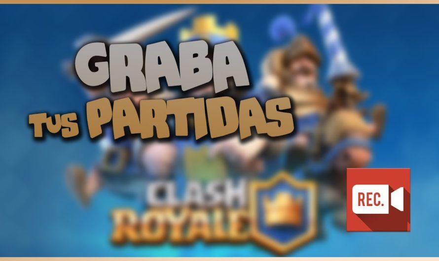 COMO GRABAR PARTIDAS DE CLASH ROYALE